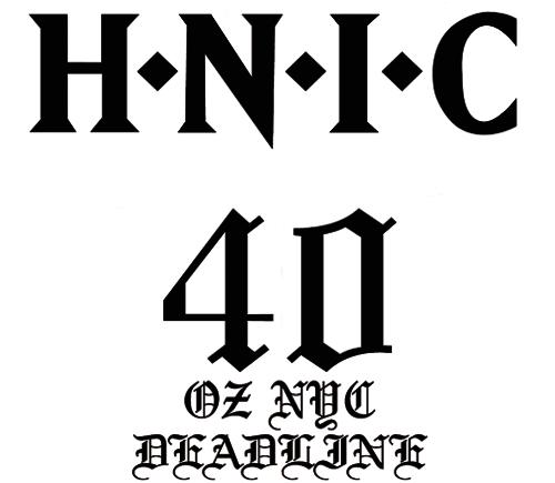 H.N.I.C 40oz NYC DEADLINE
